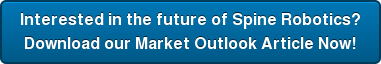 Interested in the future of Spine Robotics? Download our Market Outlook Article Now!